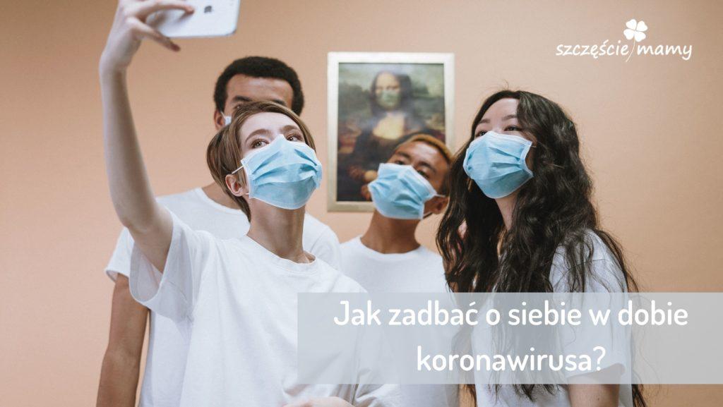 Jak zadbać o siebie w dobie koronawirusa?