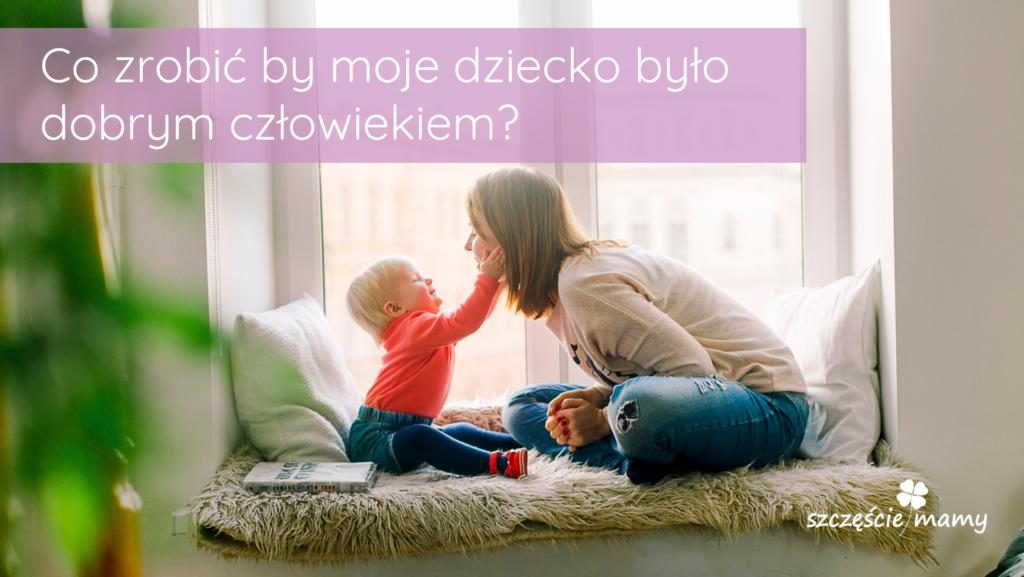 5 kroków by twoje dziecko stało się dobrym człowiekiem